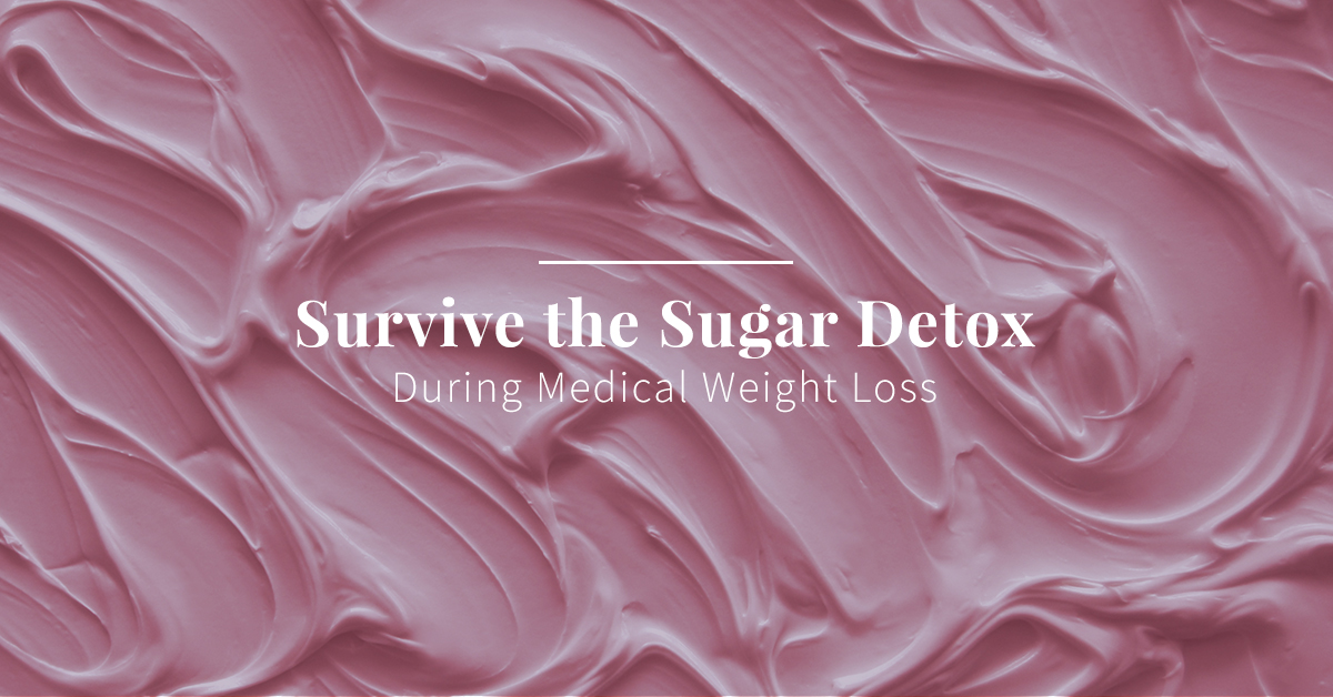 How To Survive the Sugar Detox During Medical Weight Loss
